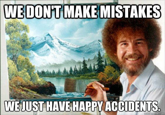 We Dont Make Mistakes We Just Have Happy Accidents Bob Ross