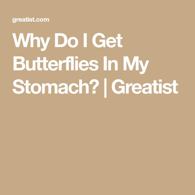 In weird my stomach butterfly feeling weird butterflies