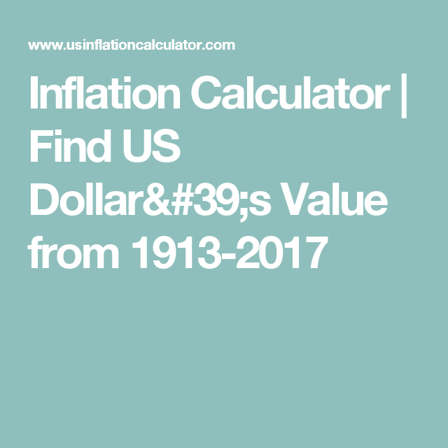 Inflation Calculator Find Us Dollar S Value From 1913 2017
