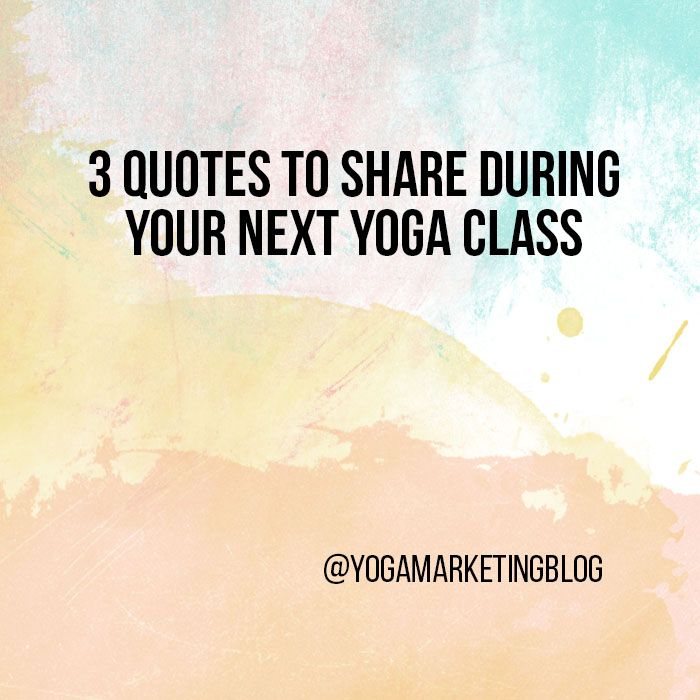 Yoga Quotes Fascinating 3 Quotes To Share During Your Next Yoga Class  Yoga Marketing Blog