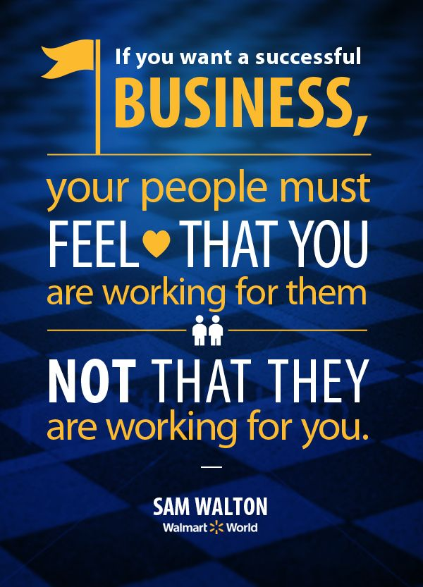 A Quote From Sam Walton If You Want A Successful Business Your People Must Feel That You Are Working For Them Not T Sam Walton Quotes Teamwork Quotes Quotes