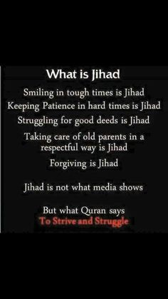 Jihad is fighting with yourself to constantly be a better person. Stop believing the media lies DesertRose,,, عبر قرآنية