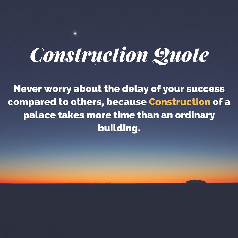best quotes never worry about the delay of your success compared to others because construction of a place takes more time than an ordinary building