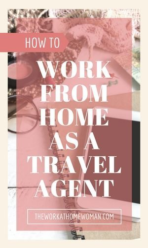 How To Work At Home As A Travel Agent Travel Agent Travel Agent Jobs Working From Home