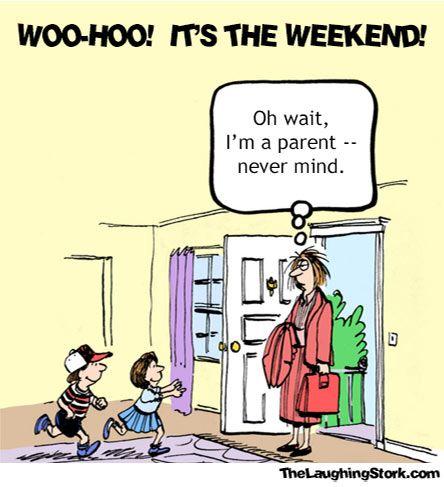 Woo Hoo It S The Weekend The Laughing Stork Weekend Humor Funny Parenting Memes Parenting Humor