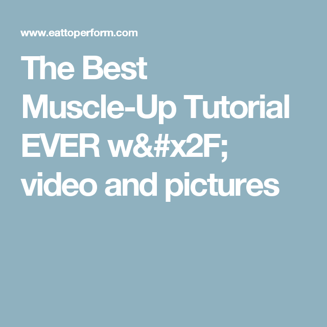 The Best Muscle-Up Tutorial EVER w/ video and pictures