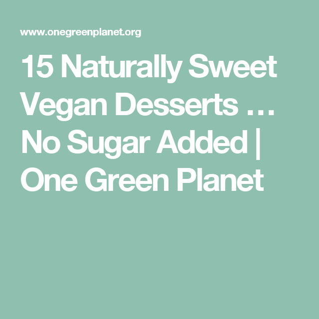 15 Naturally Sweet Vegan Desserts … No Sugar Added is part of Vegan dessert No Sugar - Just like there are so many different ways to sweeten desserts without refined sugars, there are also so many different desserts you can make by using only fruit! Try these 15 naturally sweet desserts that are 100 percent vegan and include no added sugar!
