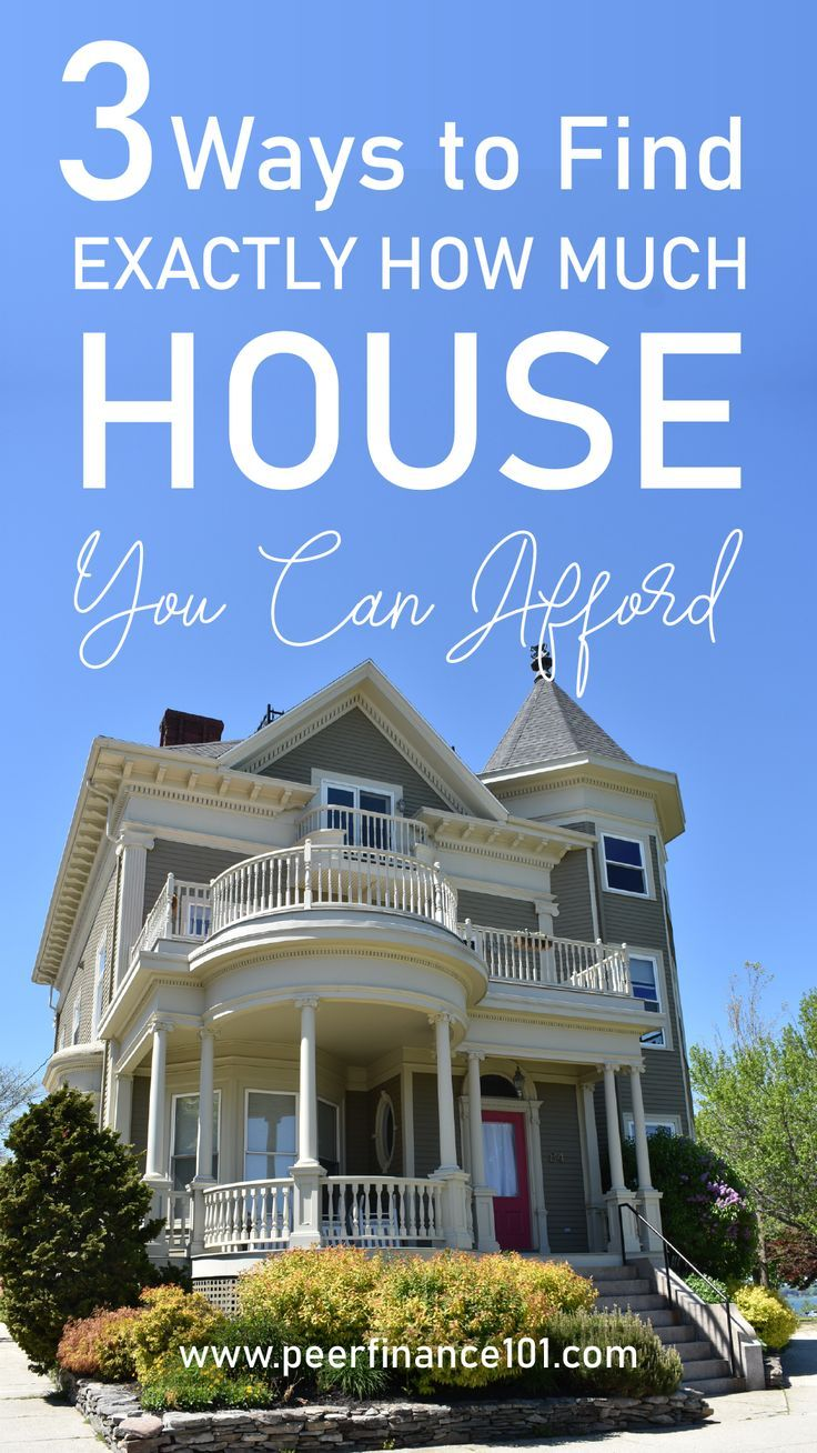 3 Ways to Find Exactly How Much House You Can Afford in