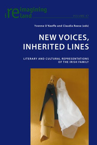 New voices, inherited lines : literary and cultural representations of the Irish family / Yvonne O'Keeffe and Claudia Reese (eds)