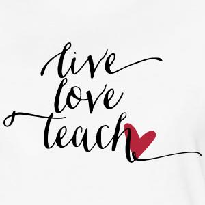 Live Love Teach shirt