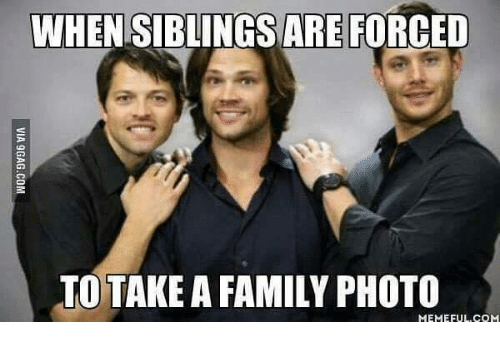 Family Memes And Whensiblingsare Forced To Take A Family Photo Memeful Com Siblings Funny Really Funny Memes Sibling Memes