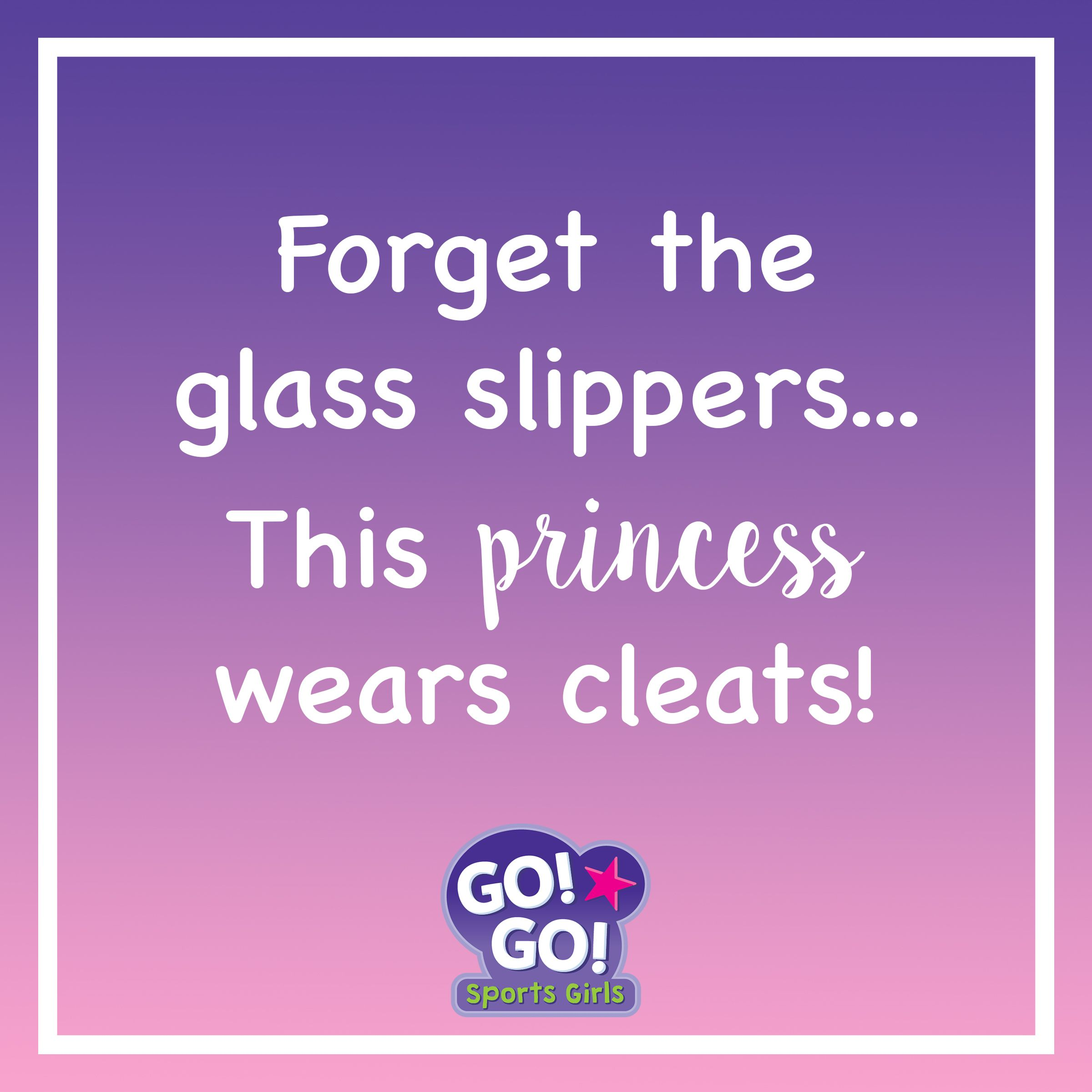 Go Go Sports Girls Forget The Glass Slippers This Princess Wears Cleats Cute Quotes Sport Girl Cute Quotes Glass Slipper