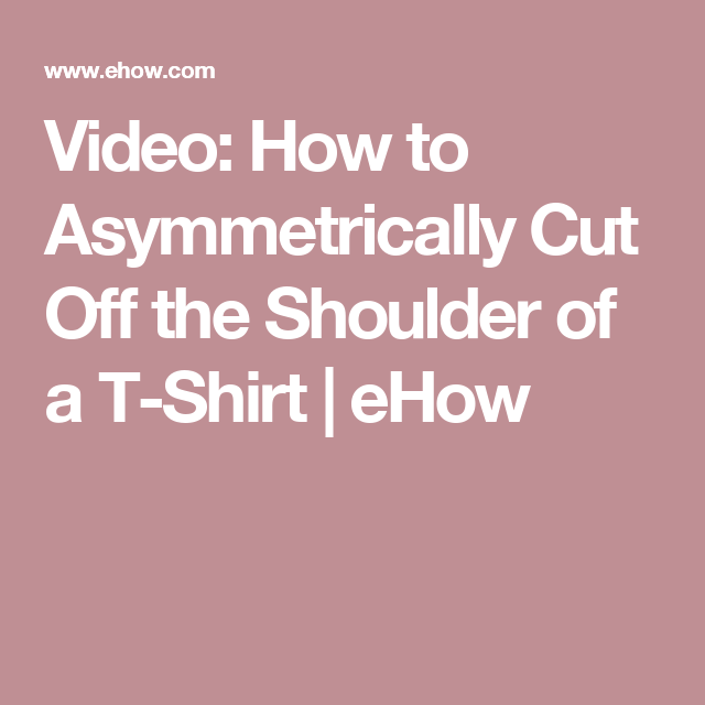Video: How to Asymmetrically Cut Off the Shoulder of a T-Shirt   eHow