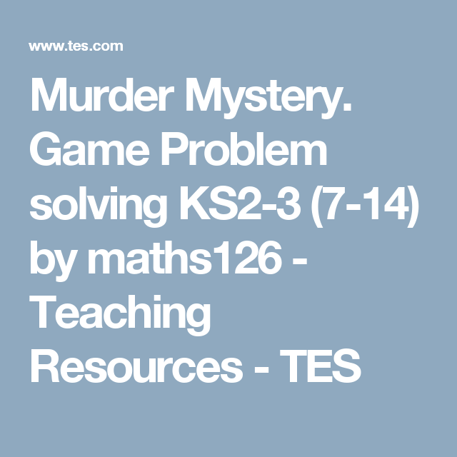 Murder Mystery. Game Problem solving KS2-3 (7-14) by maths126 ...