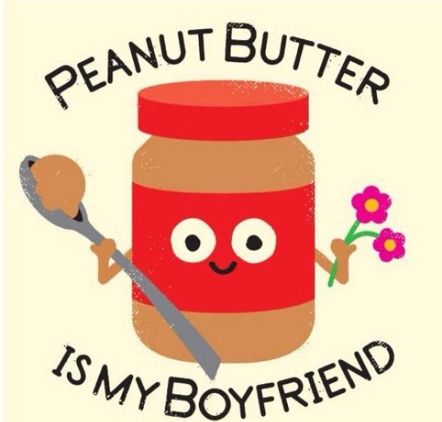 Peanut Butter Is My Boyfriend