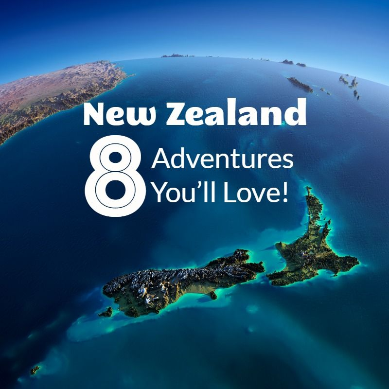 Here are eight exciting New Zealand adventures we think you'll love!
