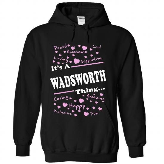Its A WADSWORTH Thing - #gift box #handmade gift. BEST BUY => https://www.sunfrog.com/Names/Its-A-WADSWORTH-Thing-4452-Black-22570121-Hoodie.html?68278