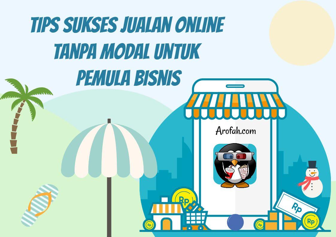 Tips Sukses Jualan Online Tanpa Modal Untuk Pemula Bisnis Tips Produk Orang