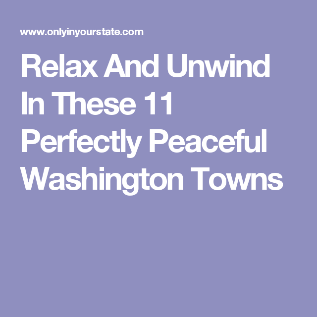 Relax And Unwind In These 11 Perfectly Peaceful Washington Towns