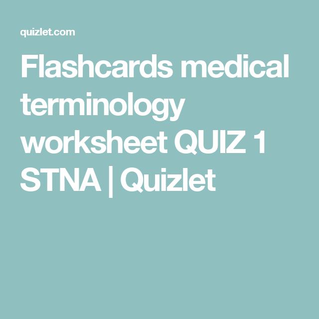 Flashcards medical terminology worksheet QUIZ 1 STNA   Quizlet