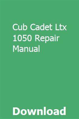 Cub Cadet Ltx 1050 Repair Manual | mipgeiprotvi | Repair