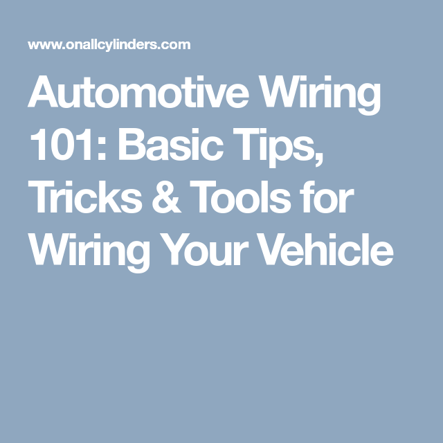 Automotive Wiring 101  Basic Tips  Tricks  U0026 Tools For