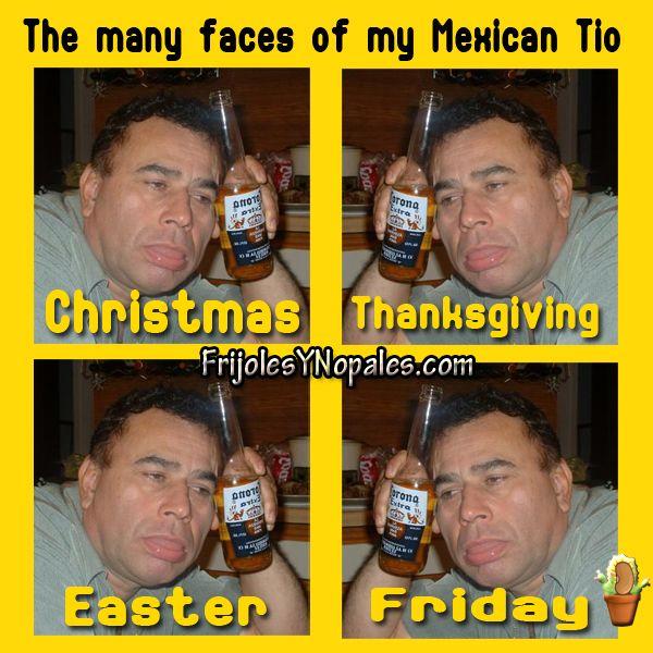 33fe07a87ce707145ca7d956b43fa69e many faces of my drunk mexican tio mexican memes pinterest