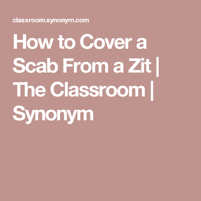 How To Cover A Scab From A Zit The Classroom Synonym Satire