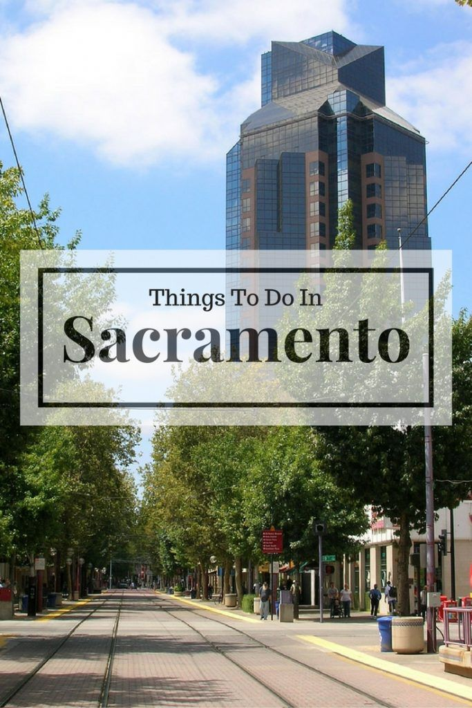 25 Best Things To Do In Sacramento Ca With Images Sacramento