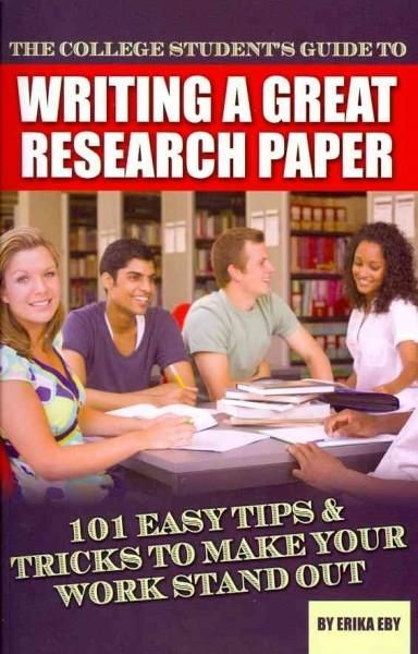 The College Studentu0027s Guide to Writing a Great Research Paper 101 - guide to write a research paper