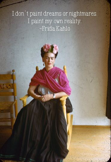 """""""I don't paint dreams or nightmares. I paint my own reality."""" - Frida Kahlo  #MexicanArtist. http://gotomexico.co.uk/"""