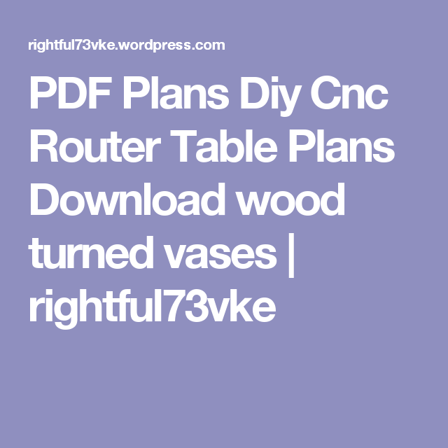 Pdf plans diy cnc router table plans download wood turned vases pdf plans diy cnc router table plans download wood turned vases keyboard keysfo Image collections