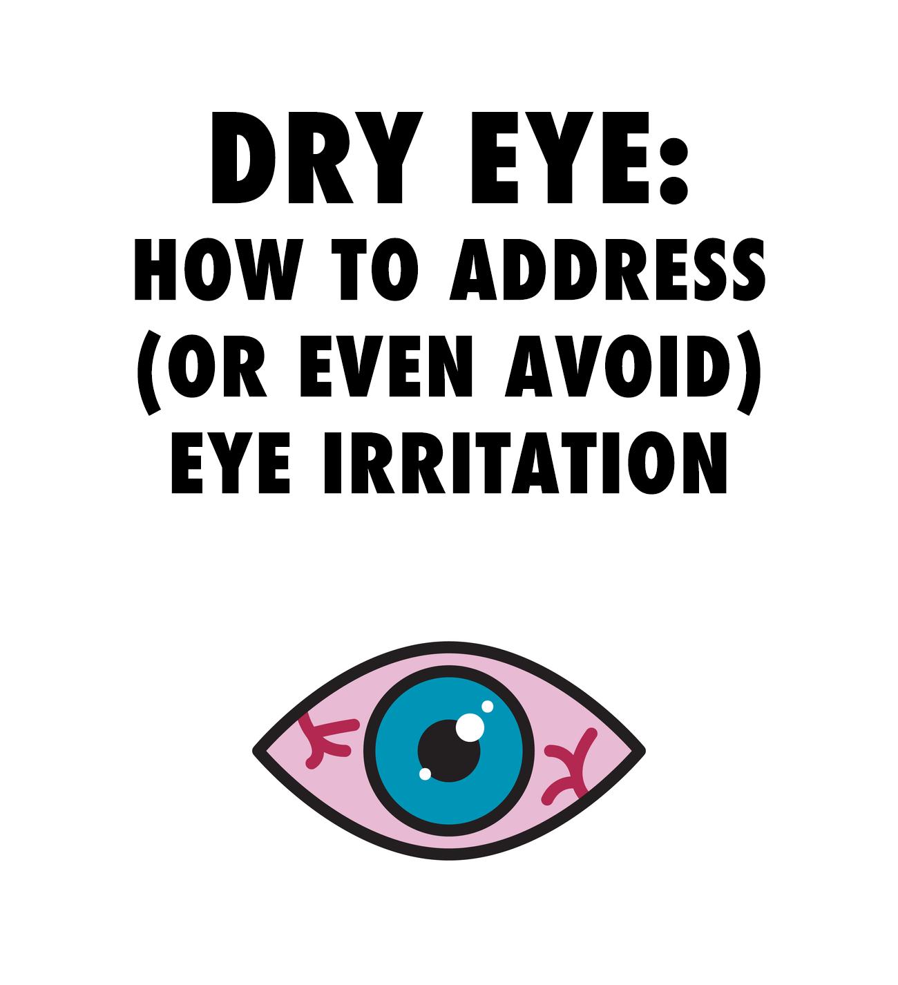 Dry Eye How to Address, or Even Avoid, Eye Irritation