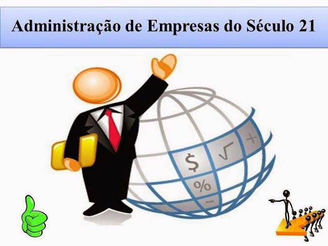Administracao De Empresas Do Seculo 21 Administracao Empresas