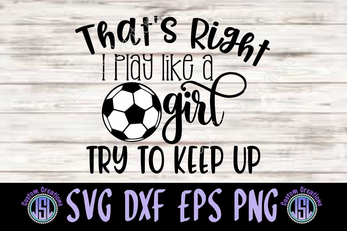 SoccerI Play like a GIrl SVG DXF EPS PNG Digital Download