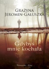 Gdybyś mnie kochała -   Jeromin-Gałuszka Grażyna , tylko w empik.com: 28,99 zł. Przeczytaj recenzję Gdybyś mnie kochała. Zamów dostawę do dowolnego salonu i zapłać przy odbiorze!