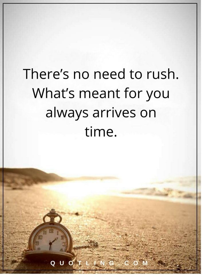 Life Lessons Theres No Need To Rush Whats Meant For You Always