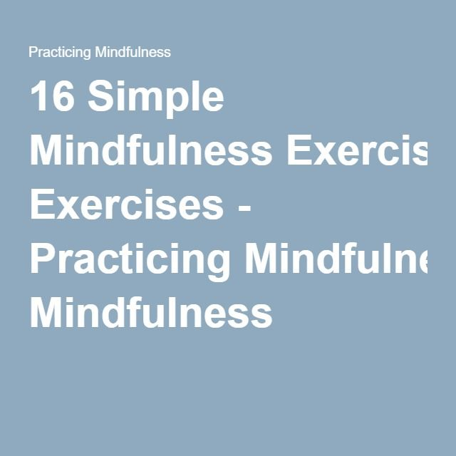 16 Simple Mindfulness Exercises - Practicing Mindfulness