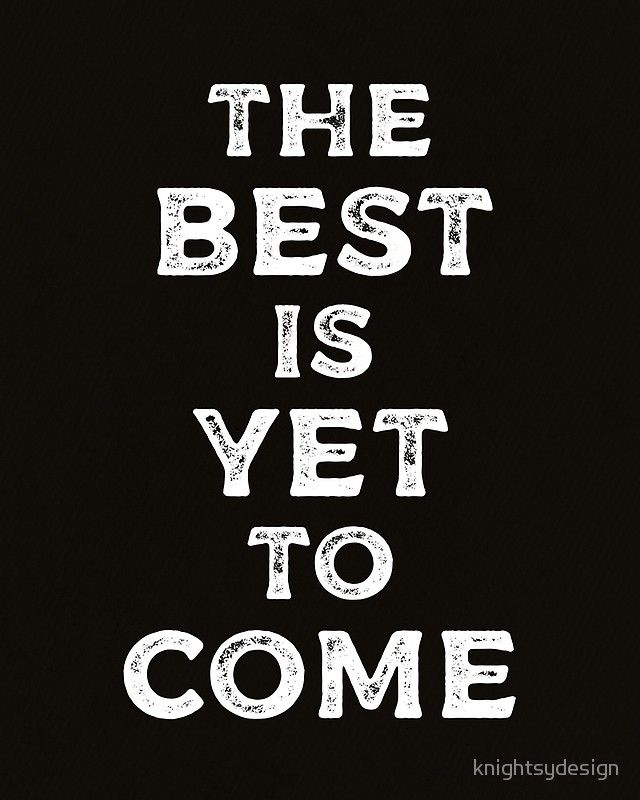The BEST Is YET To COME Motivational Inspirational Quote' Poster By Custom Life Quote Posters