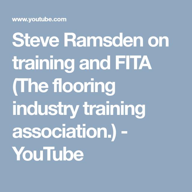 Steve Ramsden On Training And Fita The Flooring Industry Training Association Youtube Train Flooring Steve