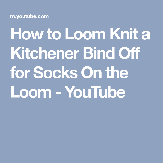 How To Loom Knit A Kitchener Bind Off For Socks On The Loom