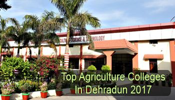 Check here the list of Top Agriculture Colleges in Dehradun 2017. Also get details for entrance tests, admission process and top agriculture programmes.
