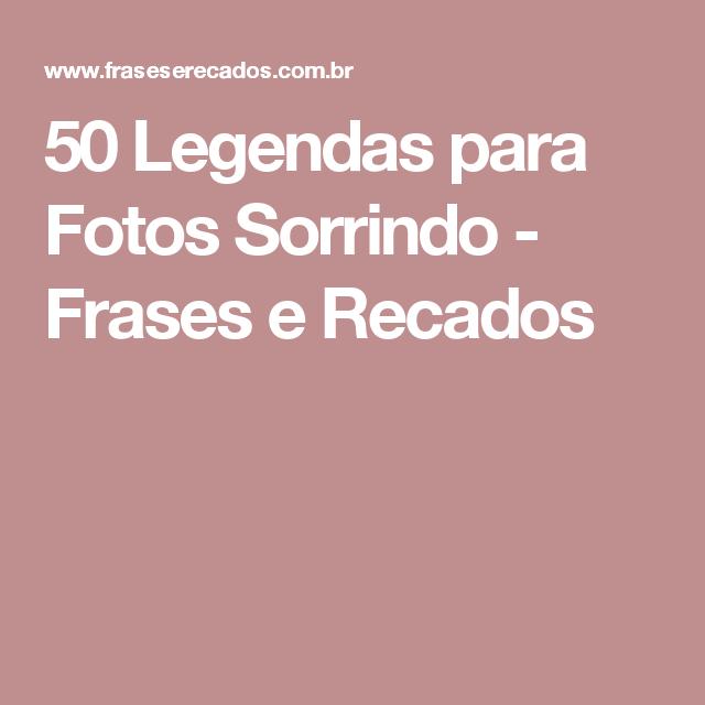 50 Legendas Para Fotos Sorrindo Frases E Recados Legenda