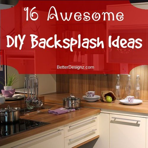 Easy Kitchen Backsplash Makeover: 16 Awesome DIY Backsplash Ideas