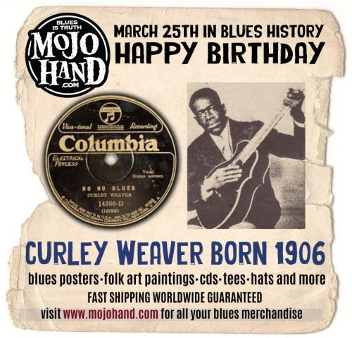 Today in Blues History.... Curley Weaver is born - March 25th, 1906 visit www.mojohand.com - the best blues store on earth since 2001 Like my page to know what happened each day in the blues https://www.facebook.com/todayinblueshistory