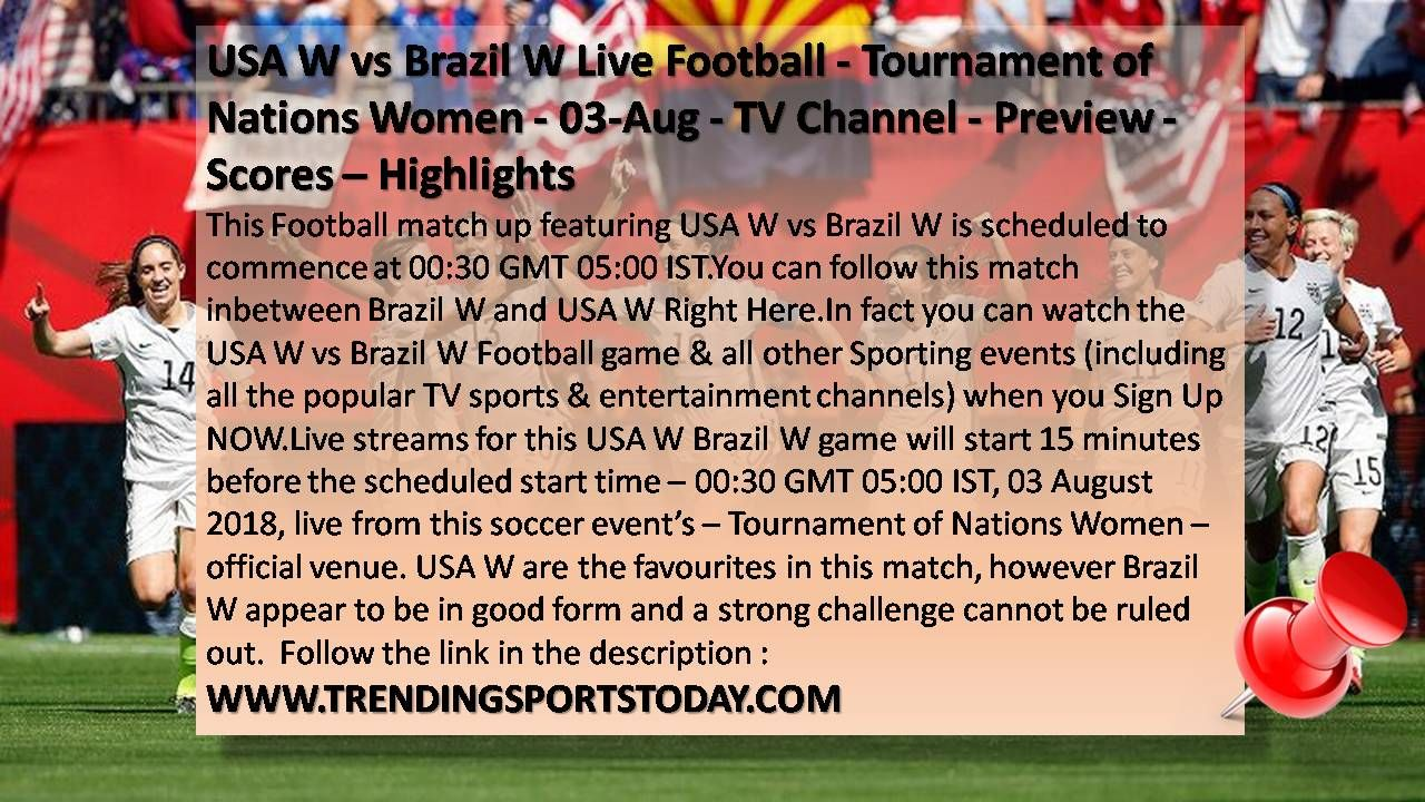 Usa W Vs Brazil W Live Football Tournament Of Nations Women 03 Aug Tv Channel Preview Scores Highlights Tournaments Football Tournament Tv Channel