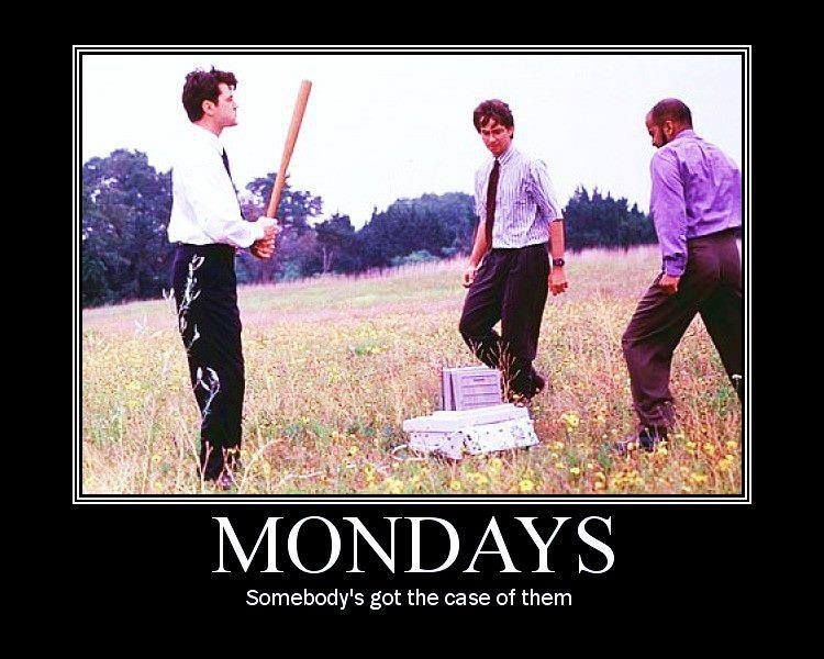 Office Space... Somebody's Got A Case Of The Mondays! Lol