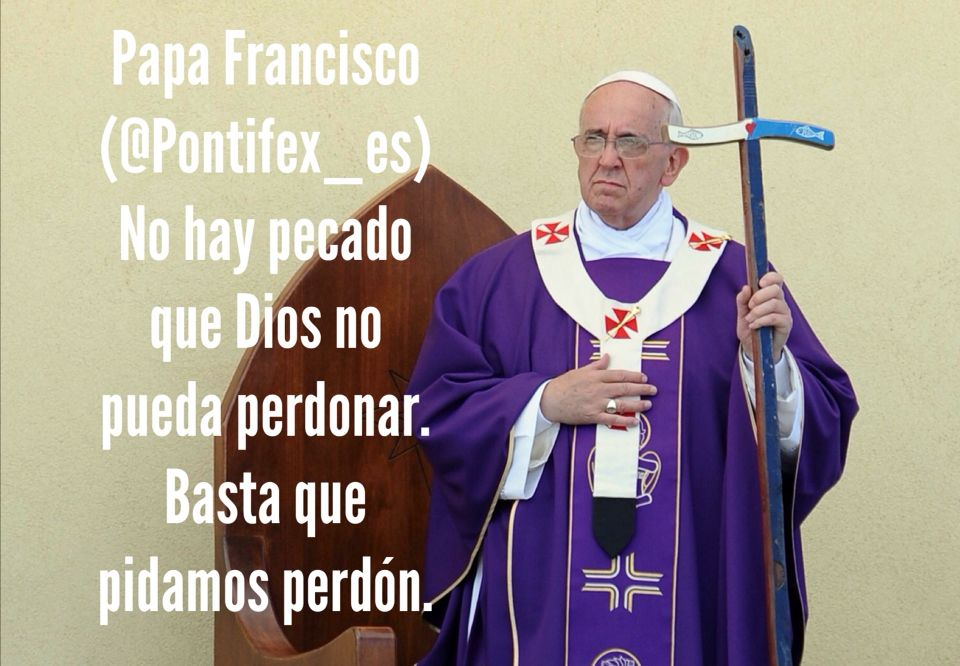 Papa Francisco (@Pontifex_es) 21/2/15 6:00 a.m. No hay pecado que Dios no pueda perdonar. Basta que pidamos perdón.