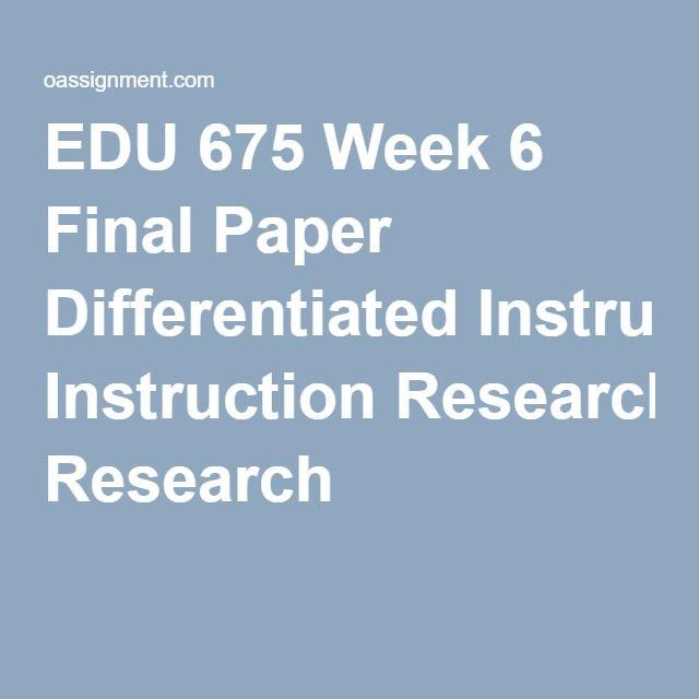 Edu 675 Week 6 Final Paper Differentiated Instruction Research Edu