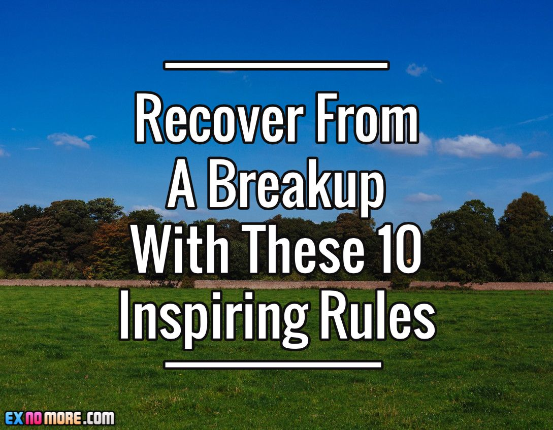 Recover From  A Breakup With These 10 Inspiring Rules